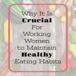 Why it is crucial for working women to maintain healthy eating habits