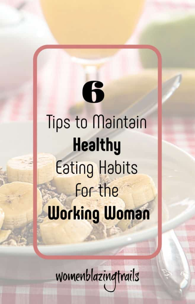 6 tips to maintain healthy eating habits for the working woman